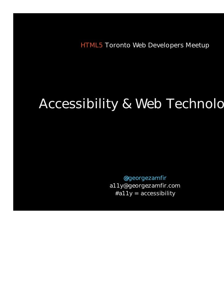 HTML5 Toronto Web Developers MeetupAccessibility & Web Technologies                 @georgezamfir             a11y@georgez...