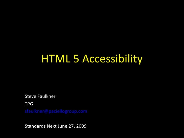 HTML 5 Accessibility Steve Faulkner TPG  [email_address] Standards Next June 27, 2009