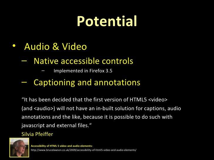 Potential <ul><li>Audio & Video </li></ul><ul><ul><li>Native accessible controls </li></ul></ul><ul><ul><ul><ul><li>Implem...