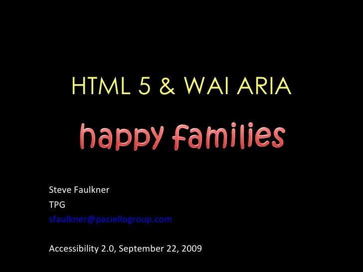 HTML 5 & WAI ARIA Steve Faulkner TPG  [email_address] Accessibility 2.0, September 22, 2009