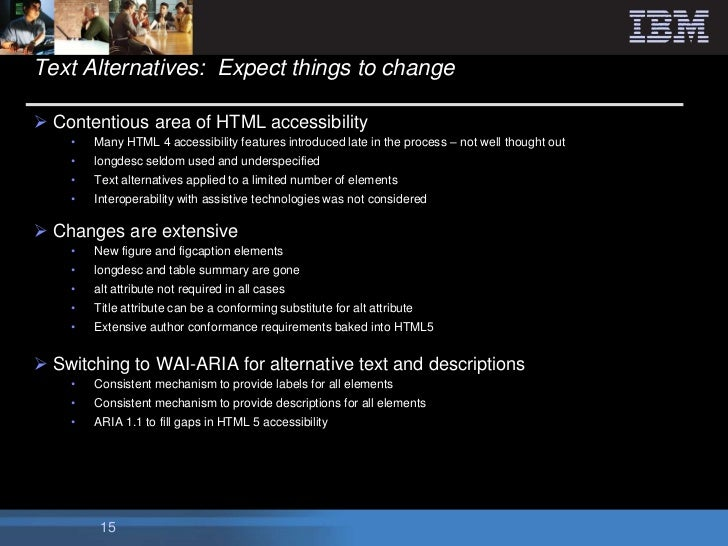 Text Alternatives: Expect things to change Contentious area of HTML accessibility    •   Many HTML 4 accessibility featur...