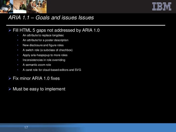 ARIA 1.1 – Goals and issues Issues Fill HTML 5 gaps not addressed by ARIA 1.0    •   An attribute to replace longdesc    ...