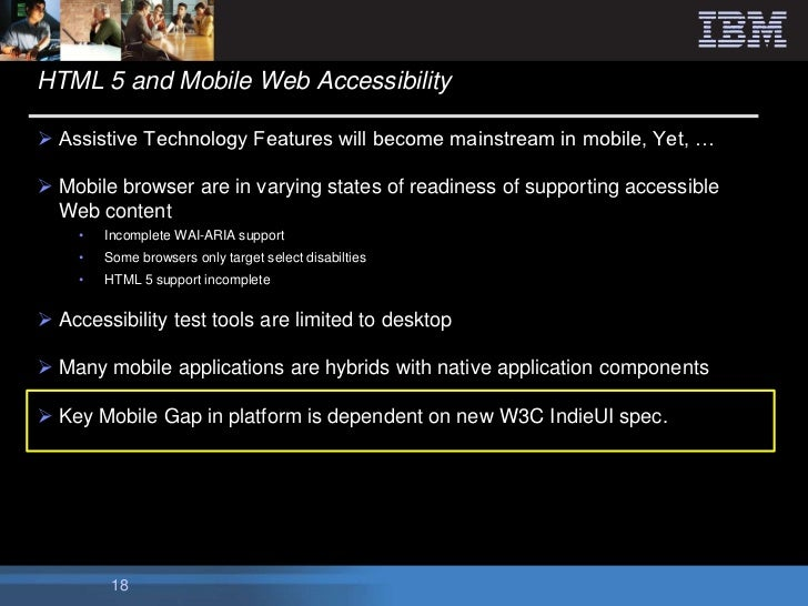 HTML 5 and Mobile Web Accessibility Assistive Technology Features will become mainstream in mobile, Yet, … Mobile browse...