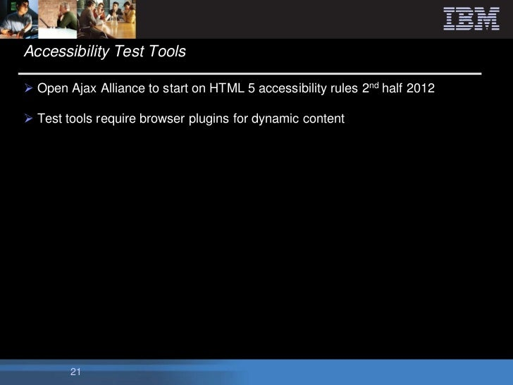 Accessibility Test Tools Open Ajax Alliance to start on HTML 5 accessibility rules 2nd half 2012 Test tools require brow...
