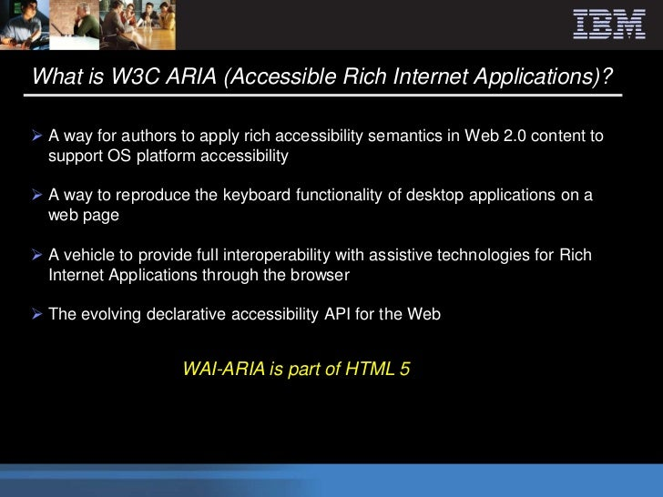 What is W3C ARIA (Accessible Rich Internet Applications)? A way for authors to apply rich accessibility semantics in Web ...