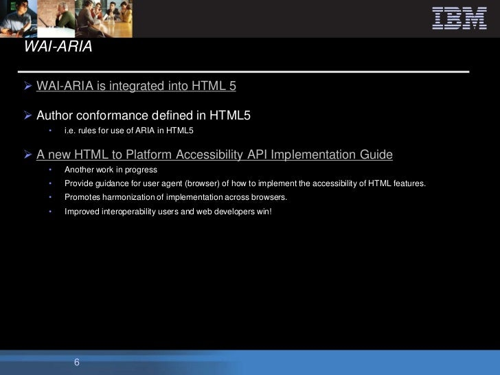 WAI-ARIA WAI-ARIA is integrated into HTML 5 Author conformance defined in HTML5    •   i.e. rules for use of ARIA in HTM...