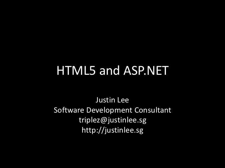 HTML5 and ASP.NET            Justin LeeSoftware Development Consultant      triplez@justinlee.sg       http://justinlee.sg