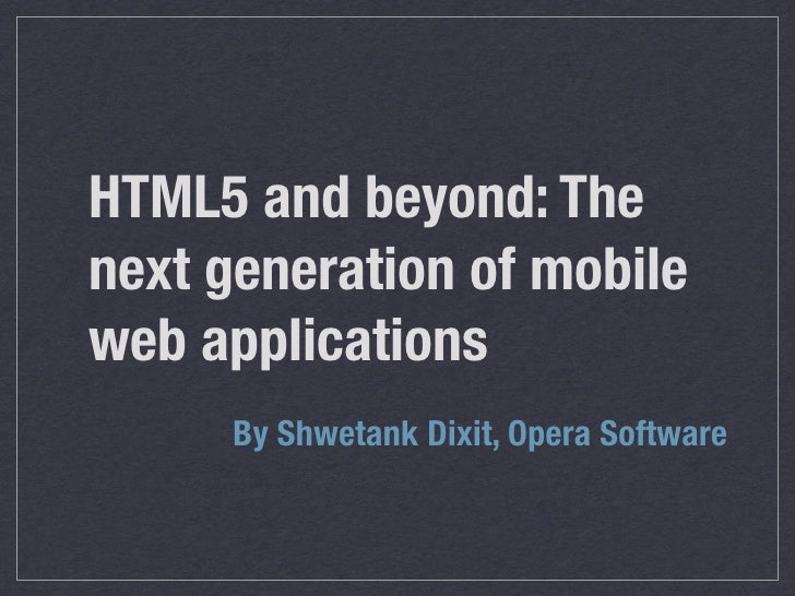 HTML5 and beyond: Thenext generation of mobileweb applications      By Shwetank Dixit, Opera Software