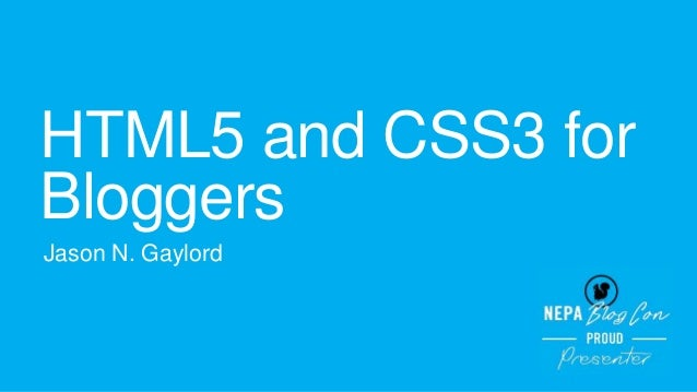 HTML5 and CSS3 for Bloggers Jason N. Gaylord