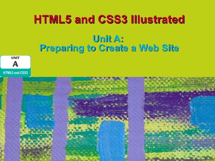 HTML5 and CSS3 Illustrated           Unit A:Preparing to Create a Web Site
