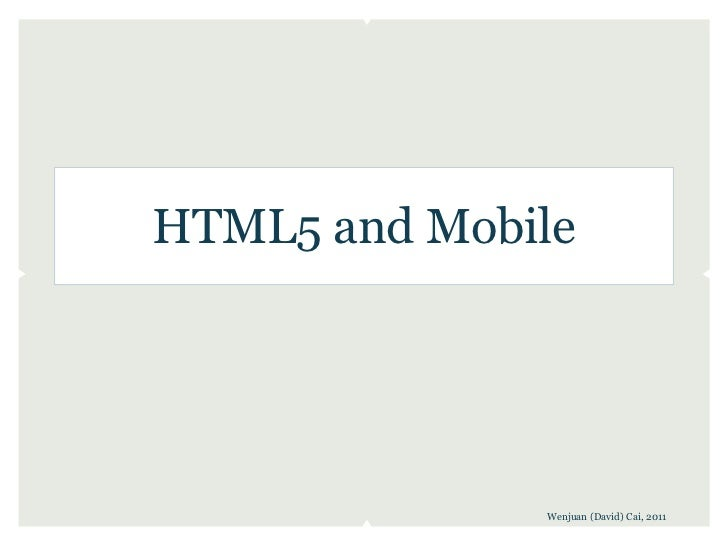 HTML5 and Mobile              Wenjuan (David) Cai, 2011