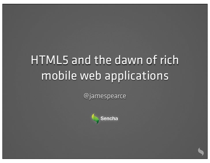 HTML5 and the dawn of rich mobile web applications         @ jamespearce