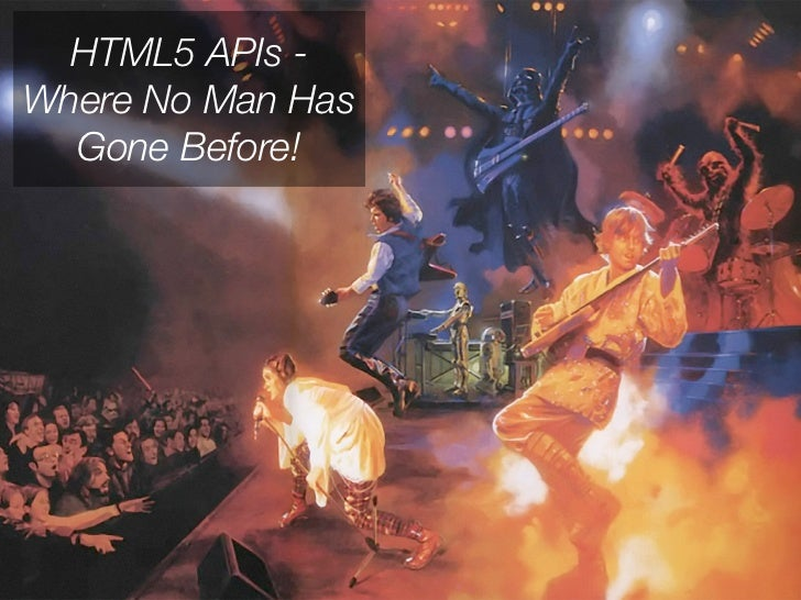 HTML5 APIs -Where No Man Has  Gone Before!
