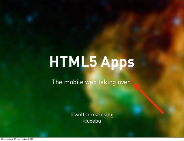 HTML5 Apps The mobile web taking over! @wolframkriesing @uxebu Donnerstag, 11. November 2010