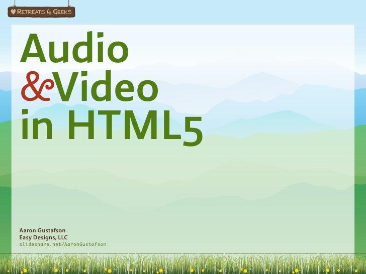 Audio&Videoin HTML5Aaron GustafsonEasy Designs, LLCslideshare.net/AaronGustafson