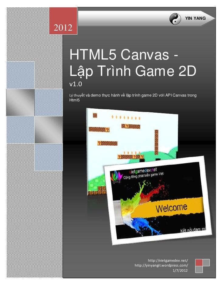YIN YANG2012   HTML5 Canvas -   Lập Trình Game 2D   v1.0   Lý thuyết và demo thực hành về lập trình game 2D với API Canvas...