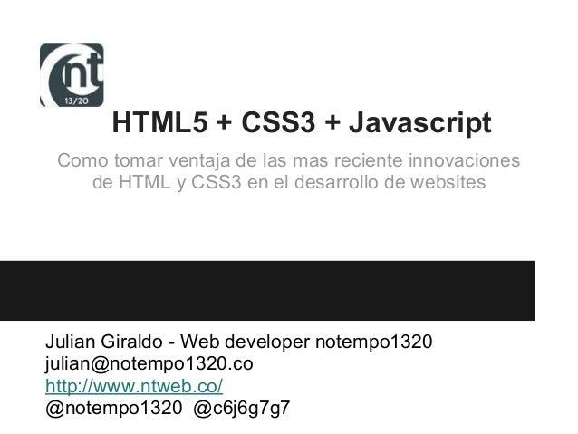 HTML5 + CSS3 + JavascriptComo tomar ventaja de las mas reciente innovacionesde HTML y CSS3 en el desarrollo de websitesJul...