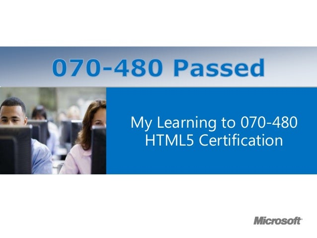 Microsoft Official Course         ®             My Learning to 070-480              HTML5 Certification