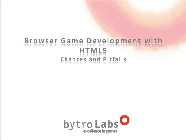 Browser Game Development with           HTML5       Chances and Pitfalls