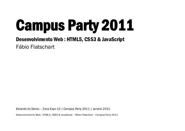Desenvolvimento Web : HTML5, CSS3 & JavaScript - Fábio Flatschart - Campus Party 2011  Campus Party 2011  Desenvolvimento ...