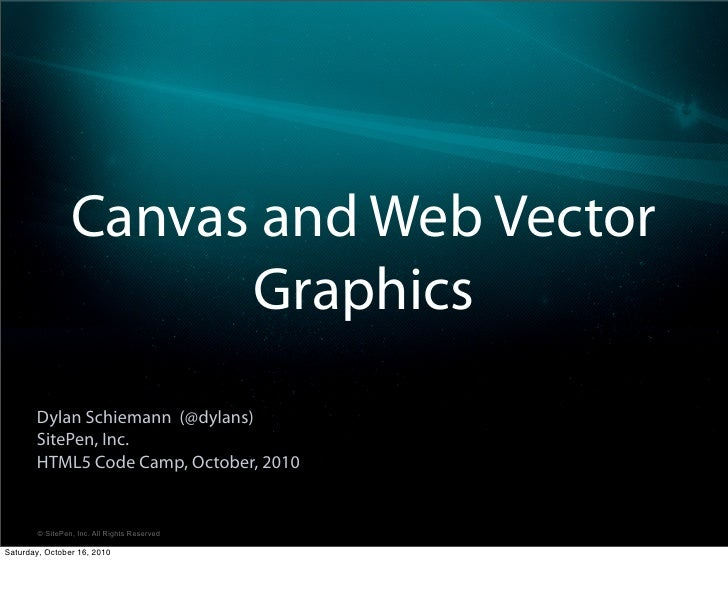 Canvas and Web Vector                        Graphics        Dylan Schiemann (@dylans)        SitePen, Inc.        HTML5 C...