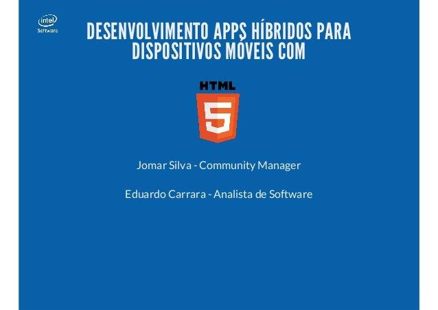 DESENVOLVIMENTO APPS HÍBRIDOS PARA DISPOSITIVOS MÓVEIS COM Jomar Silva - Community Manager Eduardo Carrara - Analista de S...