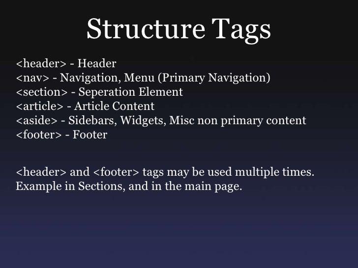 Structure Tags<br /><header> - Header <br /><nav> - Navigation, Menu (Primary Navigation)<br /><section> - Seperation Elem...