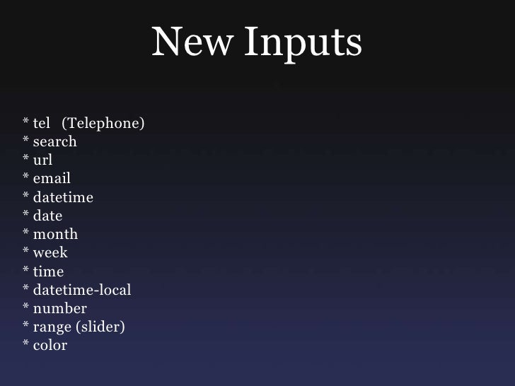 New Inputs <br />* tel   (Telephone)  <br />* search      <br />* url<br />* email<br />* datetime<br />* date<br />* mont...