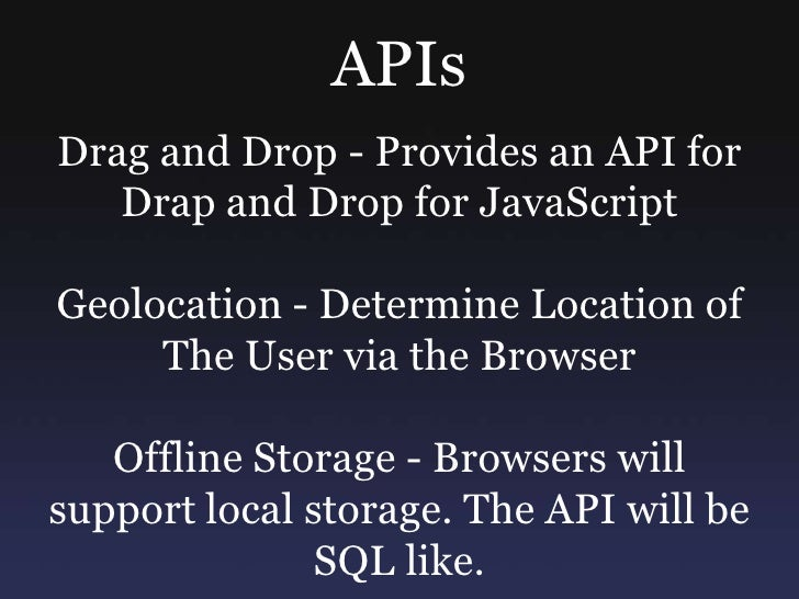 APIs<br />Drag and Drop - Provides an API for Drap and Drop for JavaScript<br />Geolocation - Determine Location of The Us...
