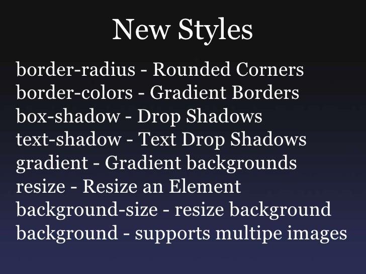 New Styles<br />border-radius - Rounded Corners<br />border-colors - Gradient Borders<br />box-shadow - Drop Shadows<br />...