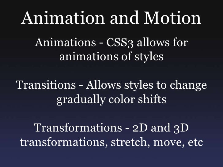 Animation and Motion<br />Animations - CSS3 allows for animations of styles<br />Transitions - Allows styles to change gra...