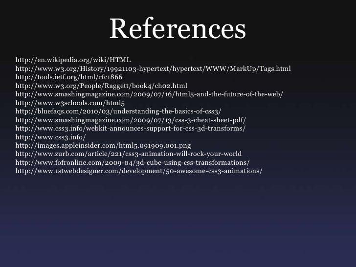 References<br />http://en.wikipedia.org/wiki/HTML<br />http://www.w3.org/History/19921103-hypertext/hypertext/WWW/MarkUp/T...