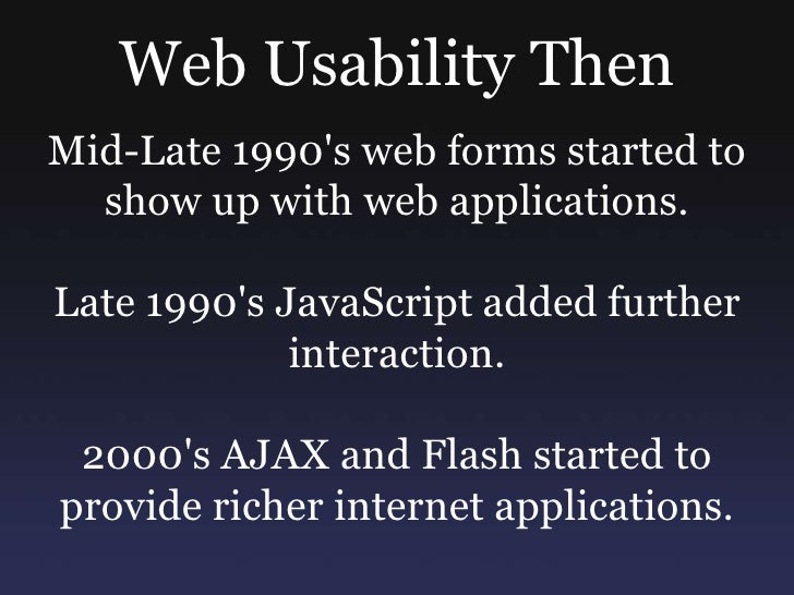 Web Usability Then<br />Mid-Late 1990's web forms started to show up with web applications.<br />Late 1990's JavaScript ad...
