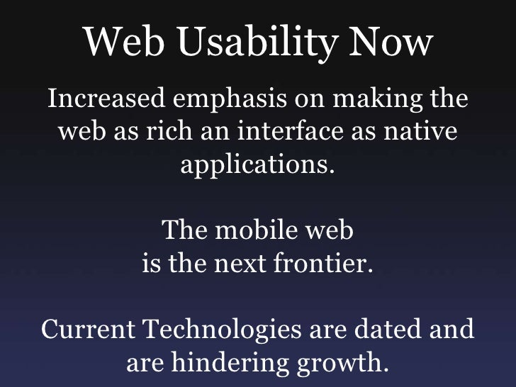 Web Usability Now<br />Increased emphasis on making the web as rich an interface as native applications.<br />The mobile w...