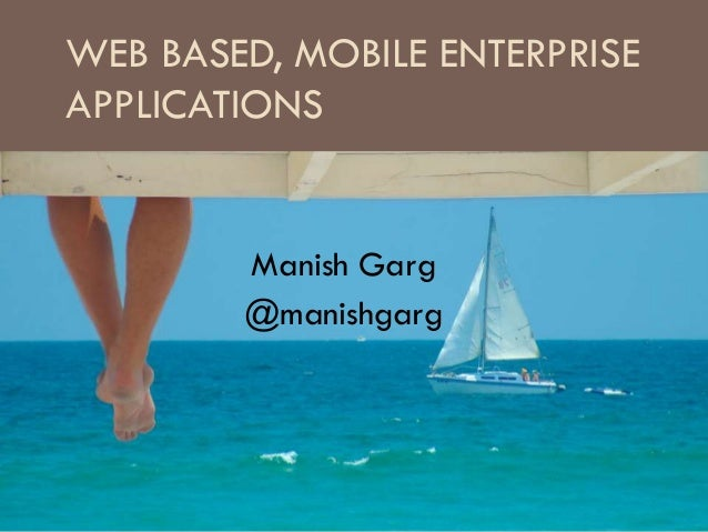 WEB BASED, MOBILE ENTERPRISE APPLICATIONS  Manish Garg @manishgarg