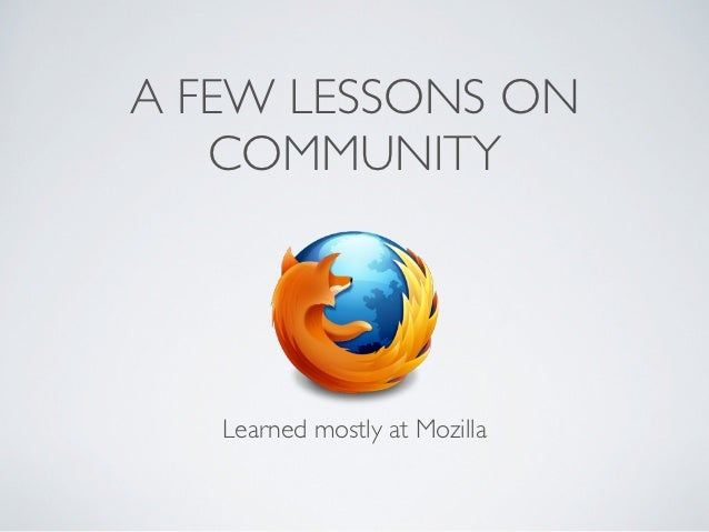 A FEW LESSONS ON   COMMUNITY   Learned mostly at Mozilla