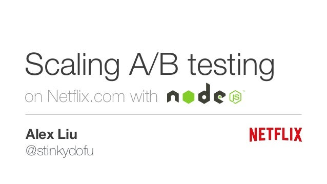 Scaling A/B testing  on Netflix.com with  _________ Alex Liu  @stinkydofu