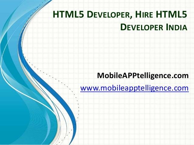 HTML5 DEVELOPER, HIRE HTML5 DEVELOPER INDIA MobileAPPtelligence.com www.mobileapptelligence.com