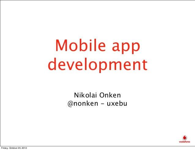 Mobile app development Nikolai Onken @nonken - uxebu Friday, October 29, 2010