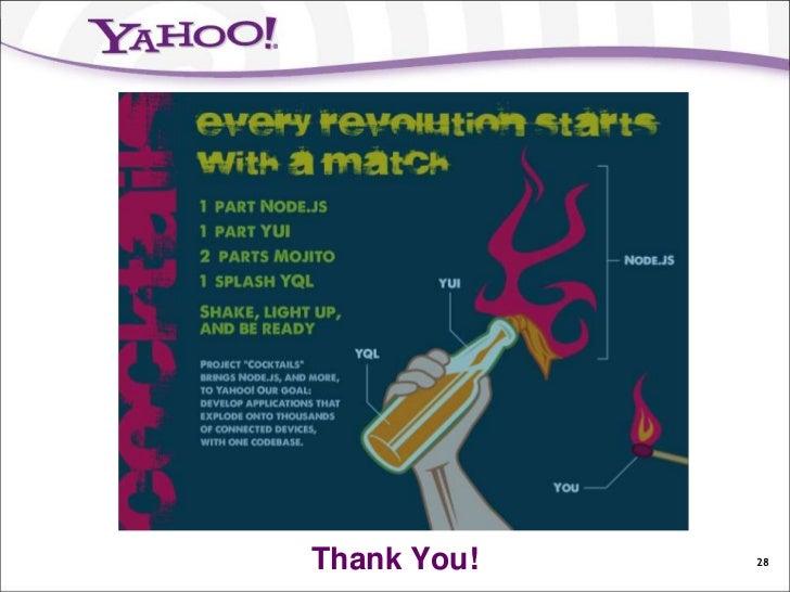 Resources   Yahoo! Cocktails    - http://developers.yahoo.com/cocktails   Yahoo! Mojito    - http://developers.yahoo.com...