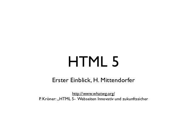 """HTML 5       Erster Einblick, H. Mittendorfer                 http://www.whatwg.org/P. Kröner: """"HTML 5- Webseiten Innovati..."""