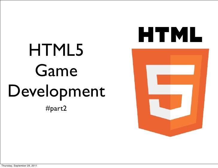 HTML5       Game    Development                               #part2Thursday, September 29, 2011