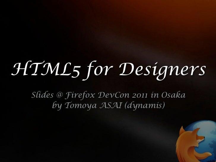 HTML5 for Designers Slides @ Firefox DevCon 2011 in Osaka       by Tomoya ASAI (dynamis)                   last update on ...