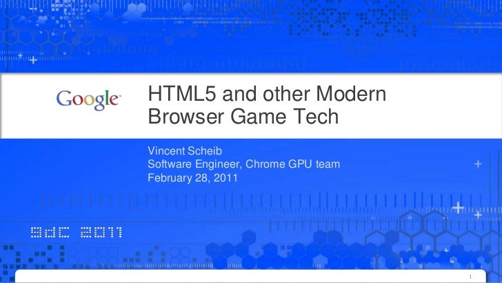 HTML5 and other Modern Browser Game Tech<br />Vincent Scheib<br />Software Engineer, Chrome GPU team<br />February 28, 201...