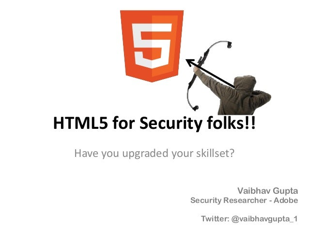 HTML5 for Security folks!! Have you upgraded your skillset? Vaibhav Gupta Security Researcher - Adobe Twitter: @vaibhavgup...