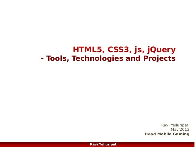 INNOPARK Mobile Team HTML5, CSS3, js, jQuery - Tools, Technologies and Projects  Ravi Yelluripati May'2013 Head Mobile Gam...
