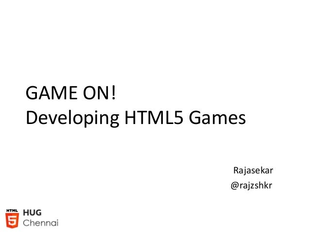 GAME ON! Developing HTML5 Games Rajasekar @rajzshkr