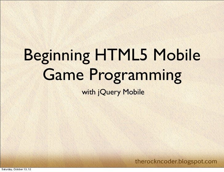 Beginning HTML5 Mobile                   Game Programming                           with jQuery MobileSaturday, October 13...