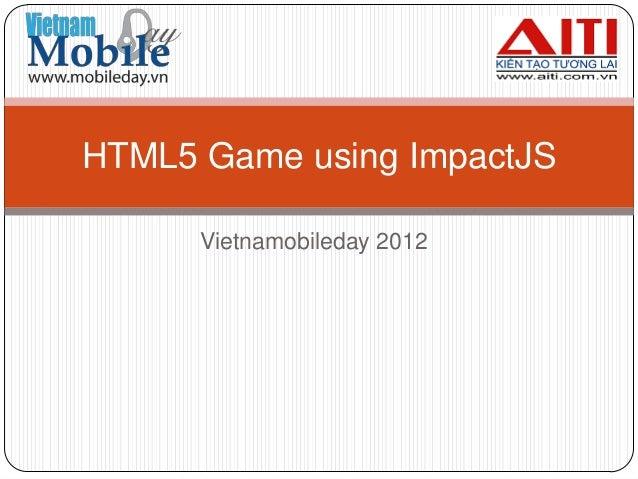 HTML5 Game using ImpactJS      Vietnamobileday 2012