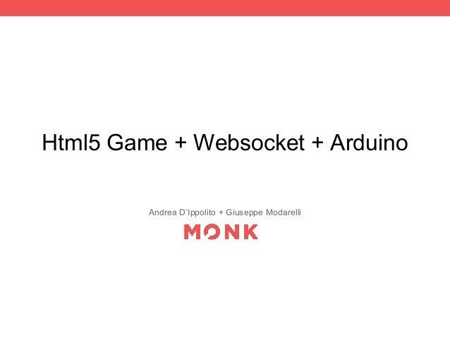 Html5 Game + Websocket + Arduino Andrea D'Ippolito + Giuseppe Modarelli